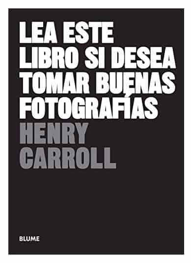 Lea Este Libro Si Desea Tomar Buenas Fotografías de Henry Carroll