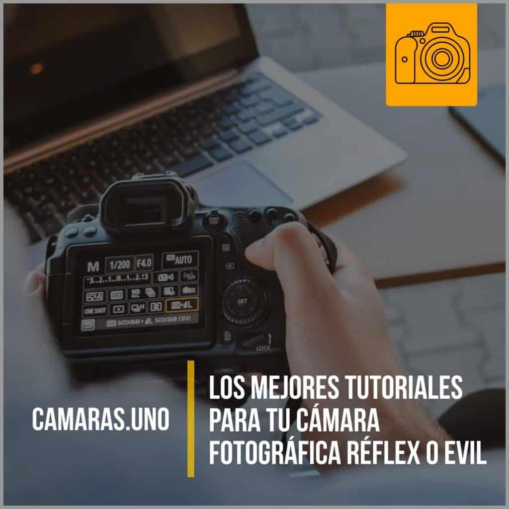 Los mejores tutoriales para tu cámara fotográfica réflex o EVIL