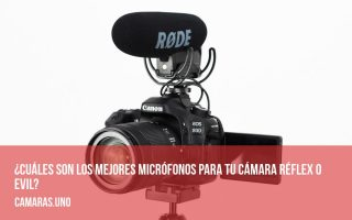 ¿Cuáles son los mejores micrófonos para tu cámara réflex o EVIL?