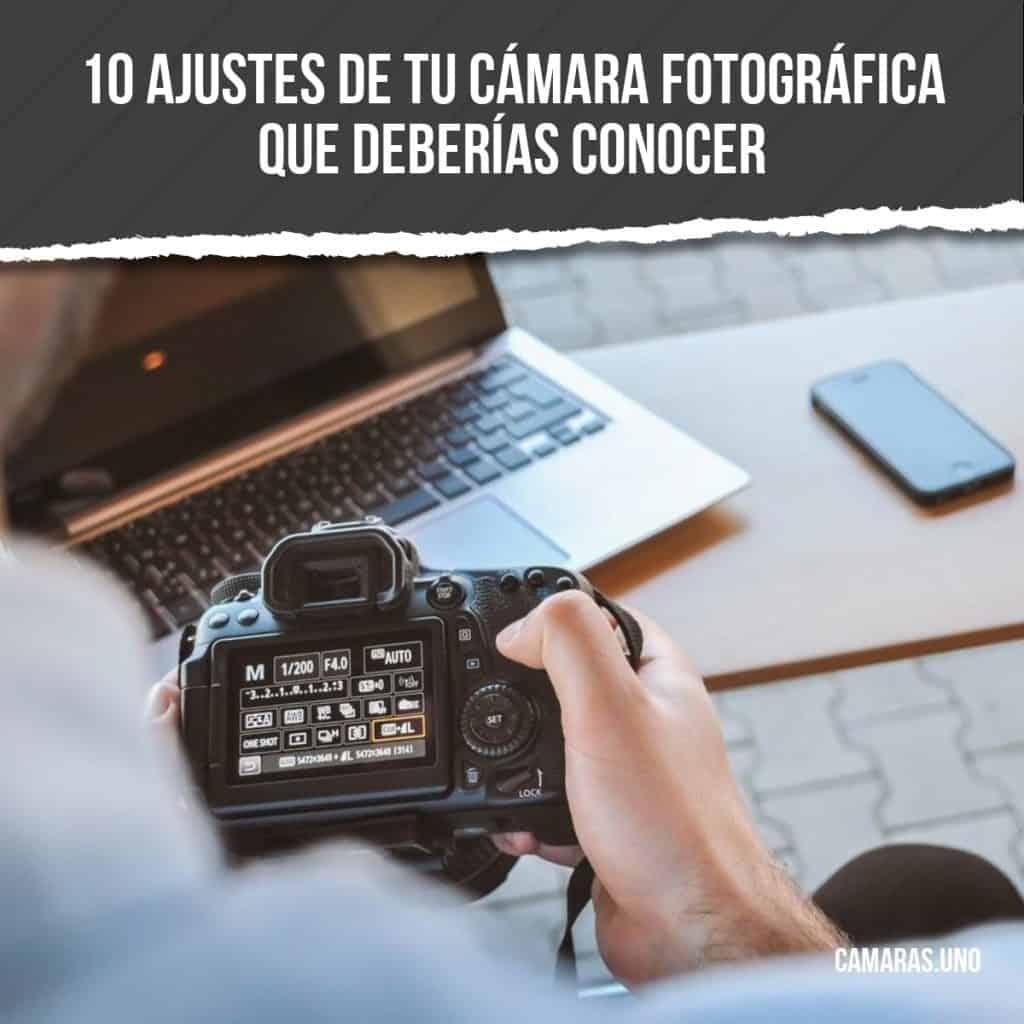 10 ajustes de tu cámara fotográfica que deberías conocer