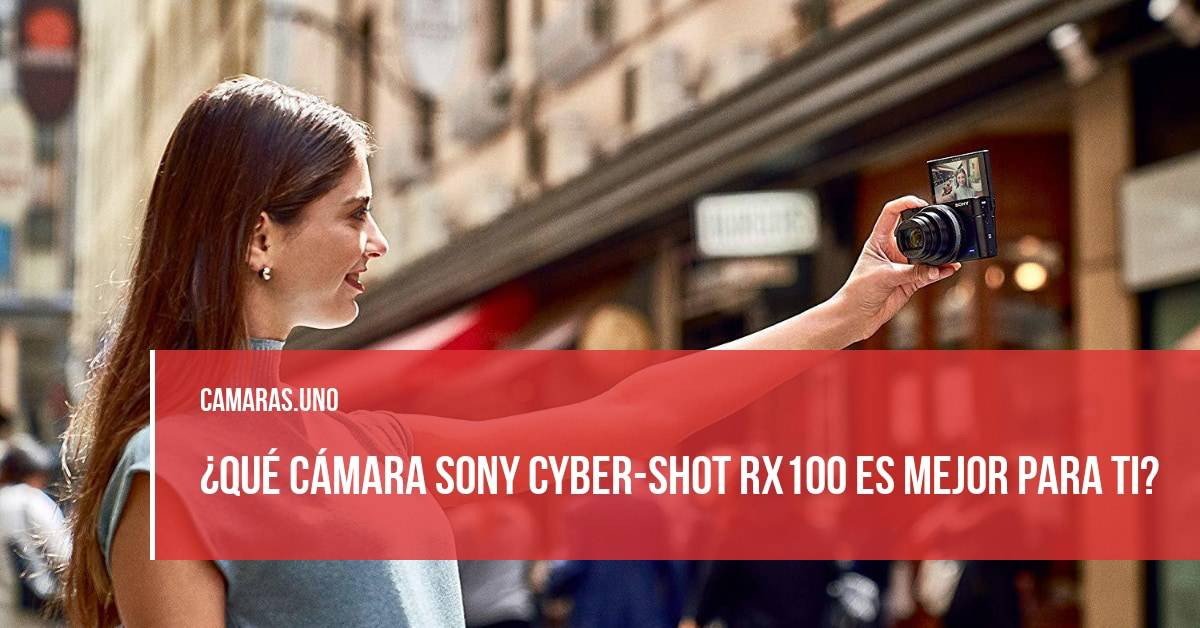 ¿Qué cámara Sony Cyber-shot RX100 es mejor para ti?