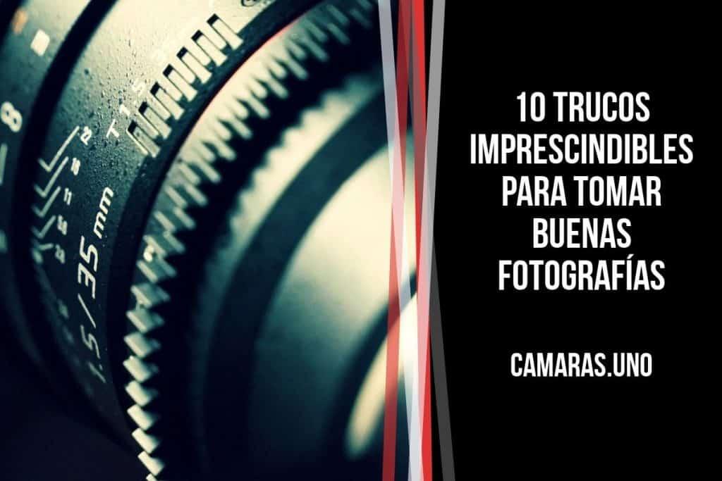 Trucos imprescindibles para tomar buenas fotografías y sacar el máximo provecho a tu cámara