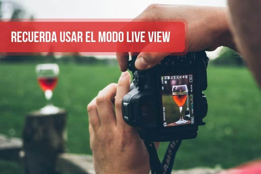 Recuerda usar el modo Live View