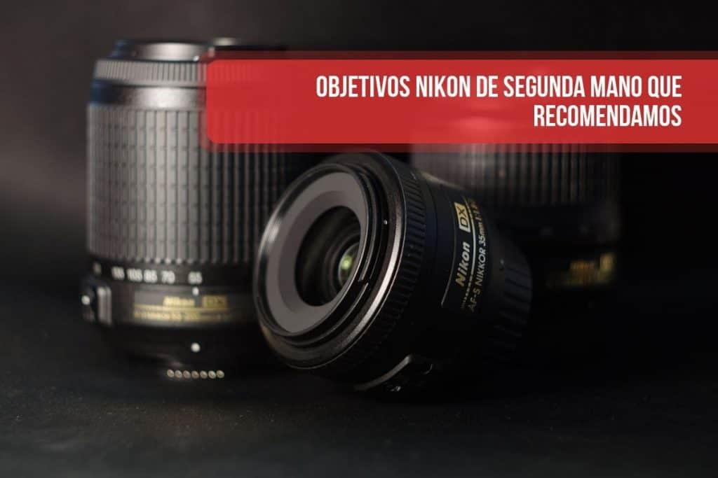 Objetivos Nikon de segunda mano que recomendamos