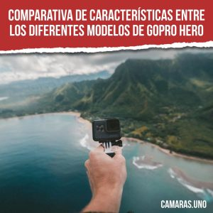 Comparativa de características entre los diferentes modelos de GoPro HERO
