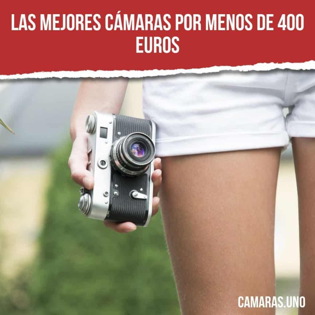 ¿Cuáles son las mejores cámaras por menos de 400 euros?