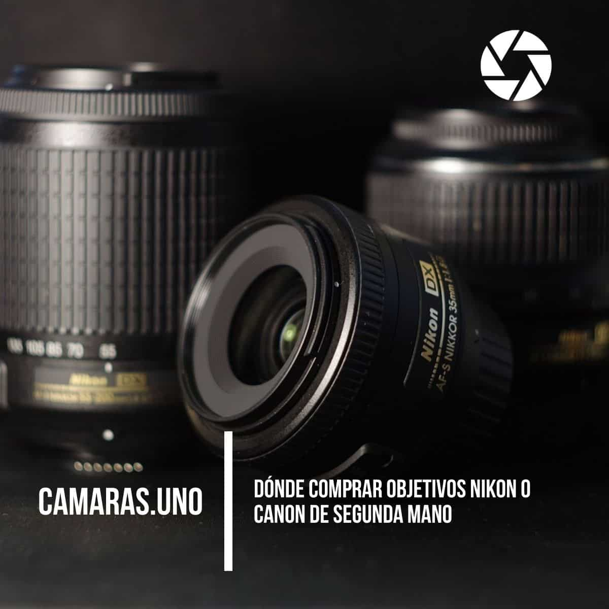 Dónde comprar objetivos Nikon o Canon de segunda mano